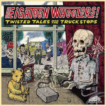 V.A. - Twisted Tales From The Truckstops : Eighteen Wheelers!